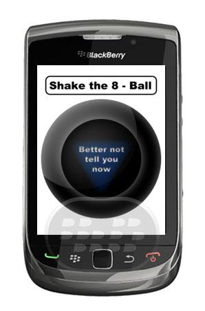 Disfruta de la diversión de todos los tiempos un juguete Magic Ball 8 como un niño ahora se puede disfrutar directamente desde su smartphone BlackBerry ®! Características: * Toque la pantalla la versión tactil:* Agitar el teléfono para recibir la respuesta o simplemente tocar la pantalla! * Versiones no tactil:* Rollo izquierda luego a la derecha o presionar la barra espaciadora para sacudir la pelota! Ver Video desde tu dispositivo movil Compatibilidad BlackBerry OS 4.6 o Superior BlackBerry 85xx, 89xx, 9000, 91xx, 93xx, 95xx, 96xx, 97xx, 9800, 99xx Descarga APPWORLD Fuente:blackberrygratuito