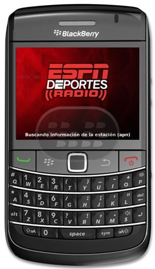 Escuchar streams de radio de ESPN Deportes Radio. Escuchar OnDemand de muchos lugares de podcasts de ESPN Deportes. Escuchar OnDemand para ESPN Deportes Radio SportsCenter. Compatibilidad BlackBerry OS 4.5 o Superior BlackBerry 81xx, 82xx, 83xx, 85xx, 89xx, 9000, 91xx, 93xx, 95xx, 96xx, 97xx, 9800, 9810, 9850, 9860 Descarga APPWORLD Fuente:blackberrygratuito